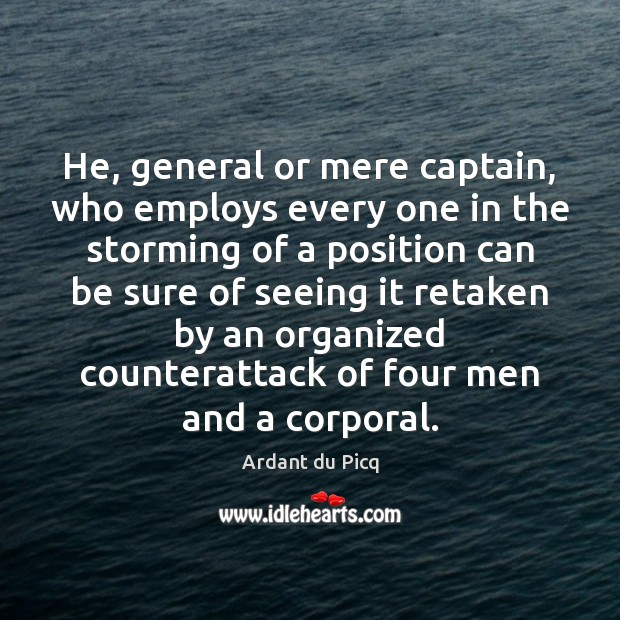 He, general or mere captain, who employs every one in the storming Image