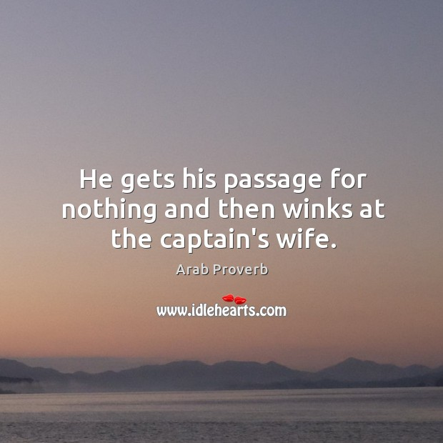 Image, He gets his passage for nothing and then winks at the captain's wife.