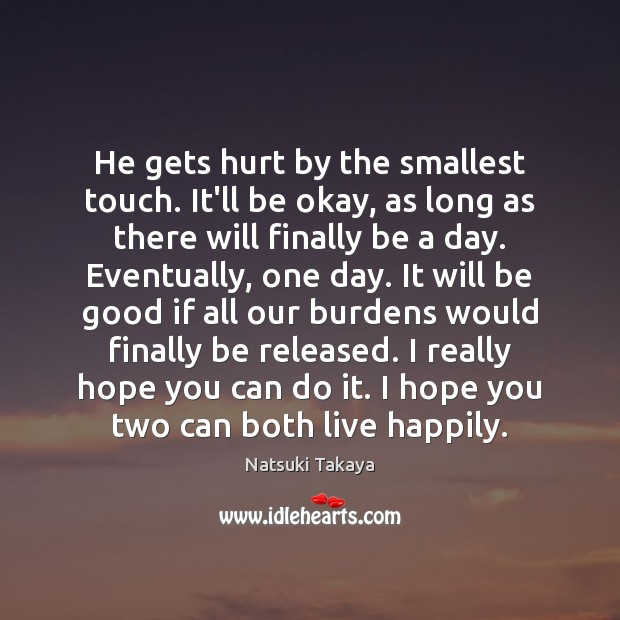 Image, He gets hurt by the smallest touch. It'll be okay, as long