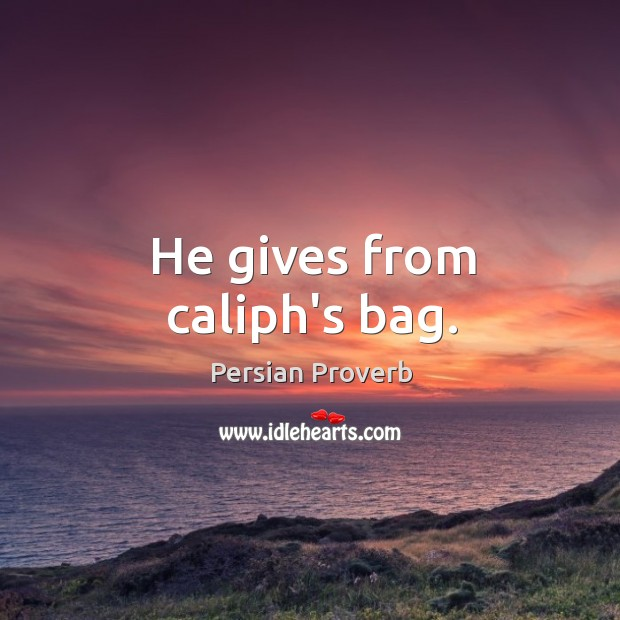 He gives from caliph's bag. Image