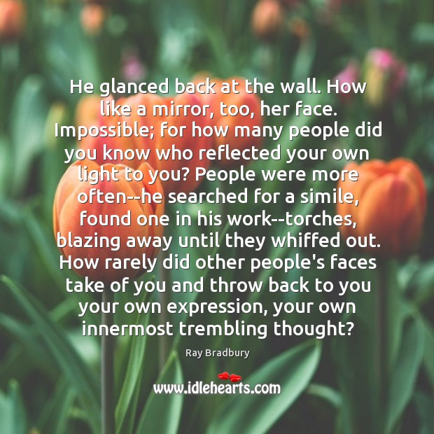 He glanced back at the wall. How like a mirror, too, her Image