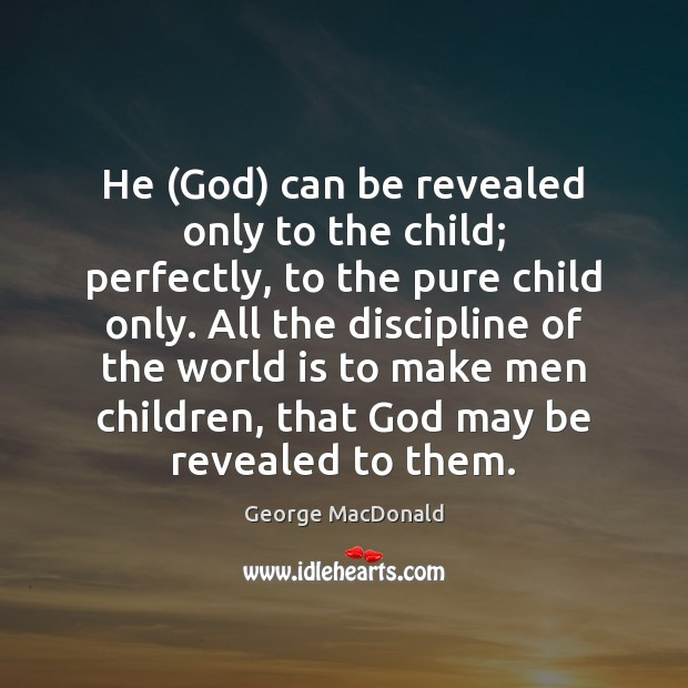 Image, He (God) can be revealed only to the child; perfectly, to the