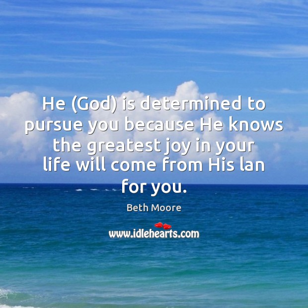 He (God) is determined to pursue you because He knows the greatest Image