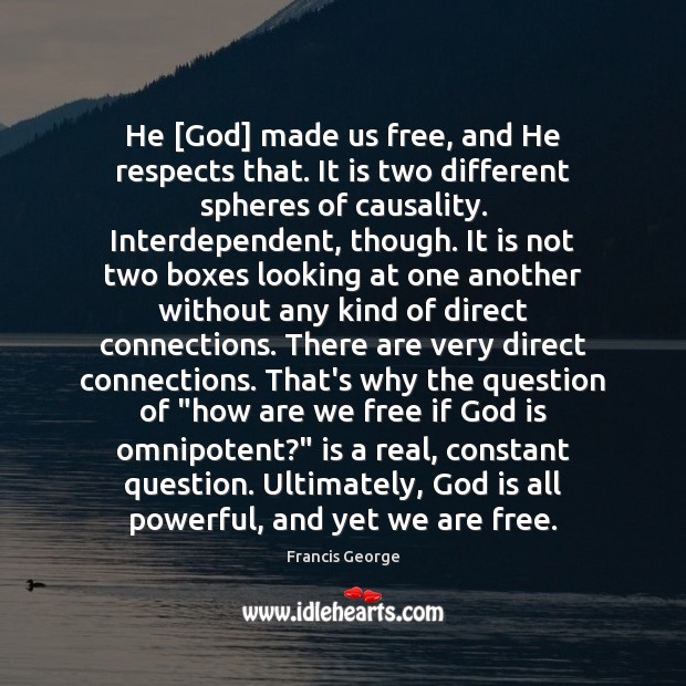 He [God] made us free, and He respects that. It is two Francis George Picture Quote