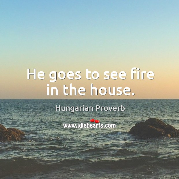 Image, He goes to see fire in the house.