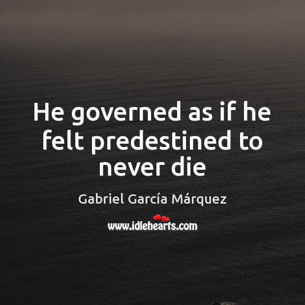 He governed as if he felt predestined to never die Image