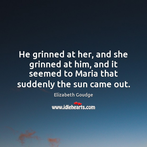 He grinned at her, and she grinned at him, and it seemed Elizabeth Goudge Picture Quote