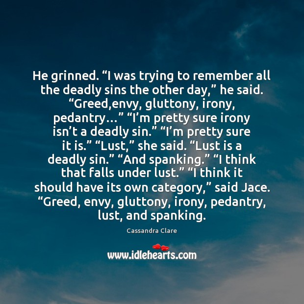 """He grinned. """"I was trying to remember all the deadly sins the Image"""