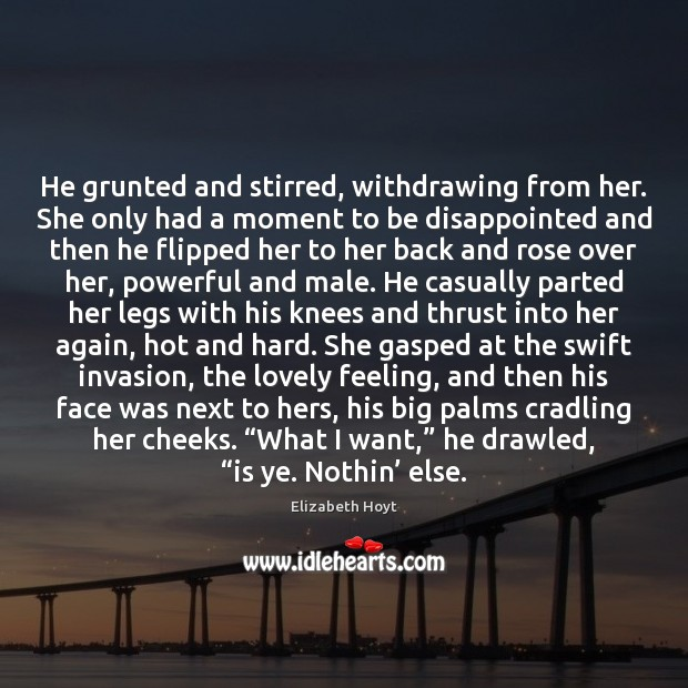 He grunted and stirred, withdrawing from her. She only had a moment Image