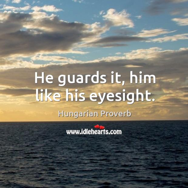 Image, He guards it, him like his eyesight.