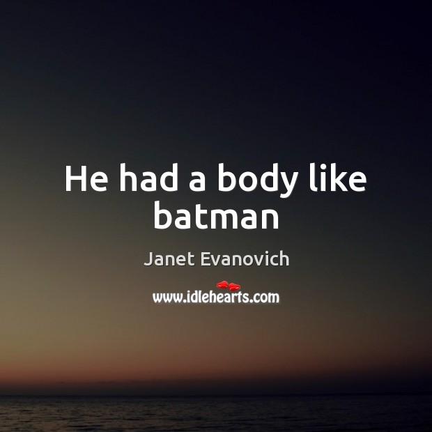He had a body like batman Image