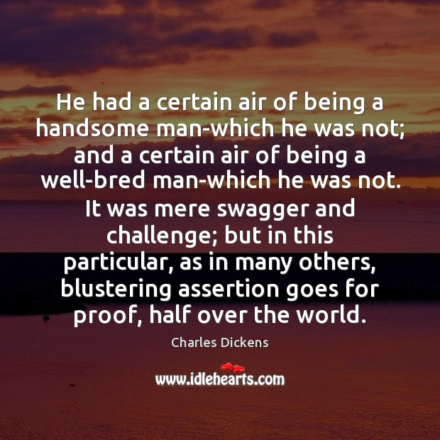 He had a certain air of being a handsome man-which he was Charles Dickens Picture Quote