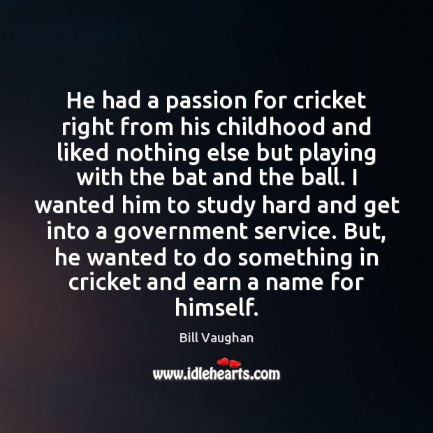 He had a passion for cricket right from his childhood and liked Bill Vaughan Picture Quote