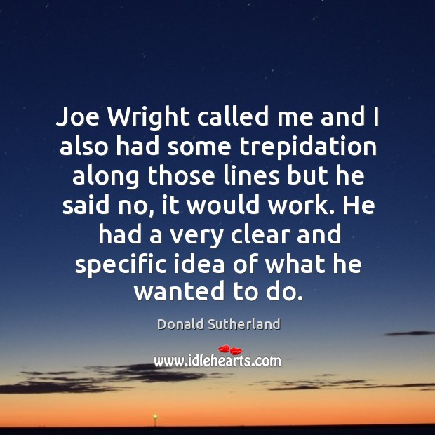 He had a very clear and specific idea of what he wanted to do. Image