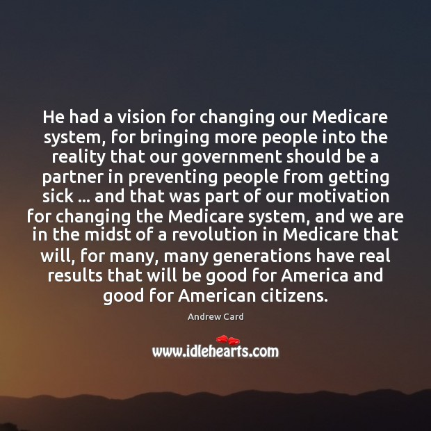 He had a vision for changing our Medicare system, for bringing more Image