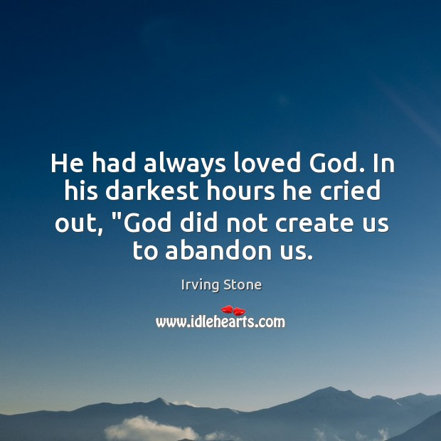 """He had always loved God. In his darkest hours he cried out, """" Image"""
