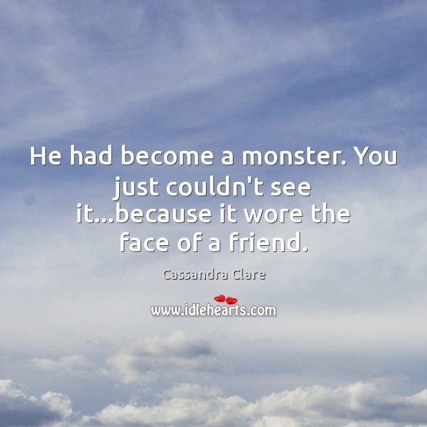 He had become a monster. You just couldn't see it…because it wore the face of a friend. Image