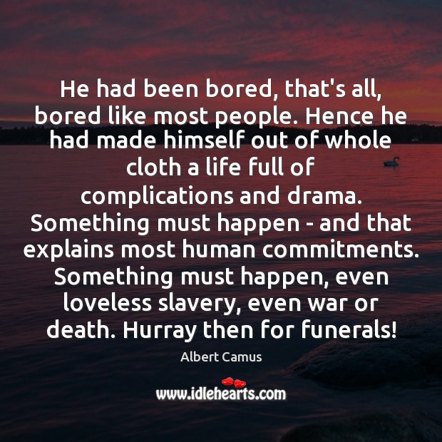 He had been bored, that's all, bored like most people. Hence he Albert Camus Picture Quote