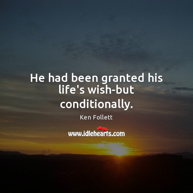 He had been granted his life's wish-but conditionally. Image