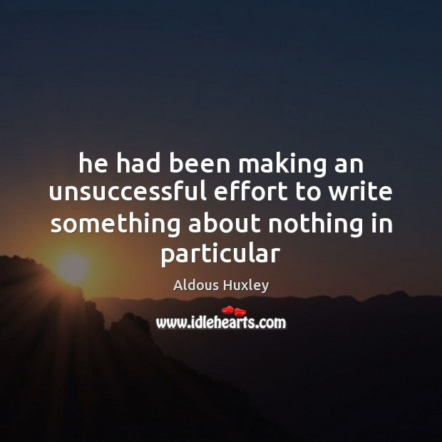 Image, He had been making an unsuccessful effort to write something about nothing in particular