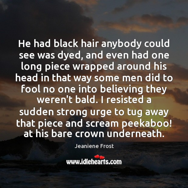 Image, He had black hair anybody could see was dyed, and even had