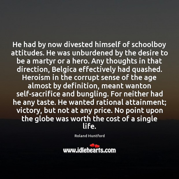 He had by now divested himself of schoolboy attitudes. He was unburdened Image