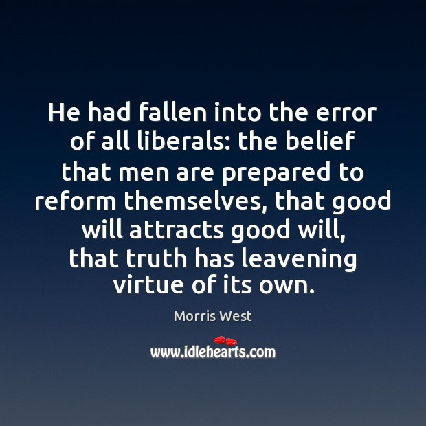 He had fallen into the error of all liberals: the belief that Morris West Picture Quote