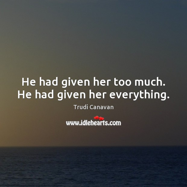He had given her too much. He had given her everything. Image