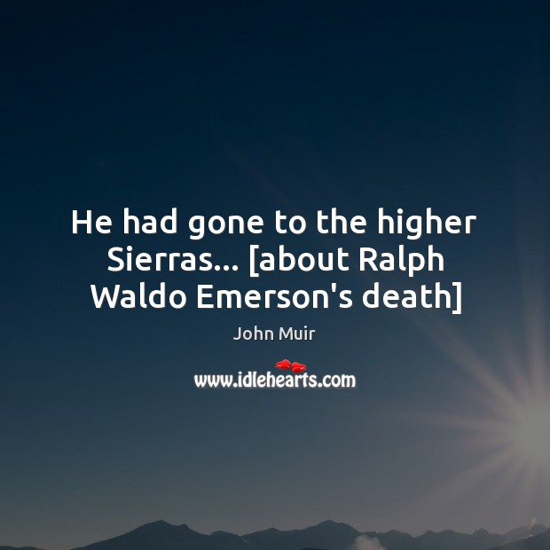 He had gone to the higher Sierras… [about Ralph Waldo Emerson's death] Image