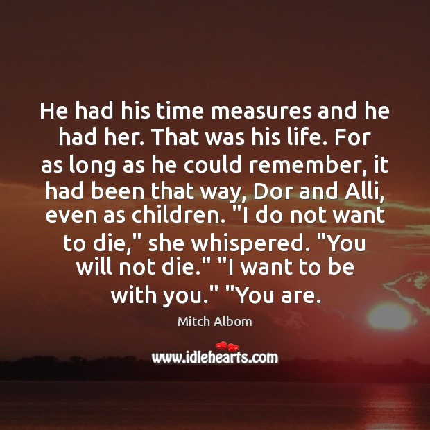 He had his time measures and he had her. That was his Mitch Albom Picture Quote