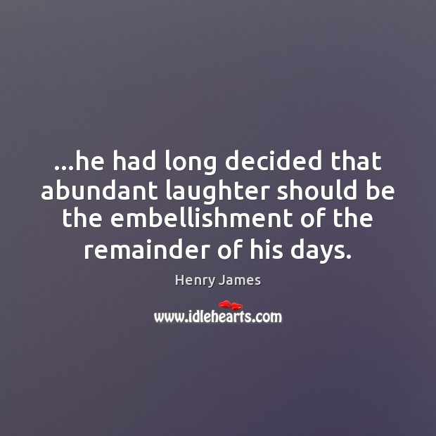 …he had long decided that abundant laughter should be the embellishment of Henry James Picture Quote