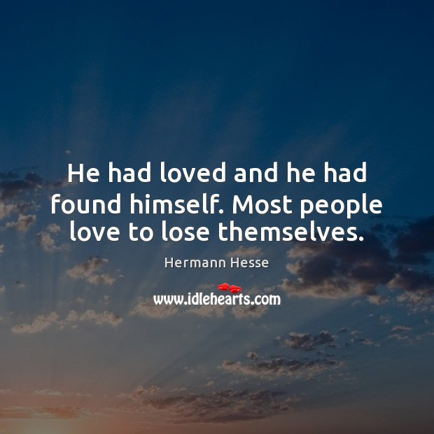 He had loved and he had found himself. Most people love to lose themselves. Hermann Hesse Picture Quote