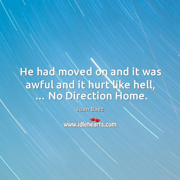 He had moved on and it was awful and it hurt like hell, … no direction home. Image