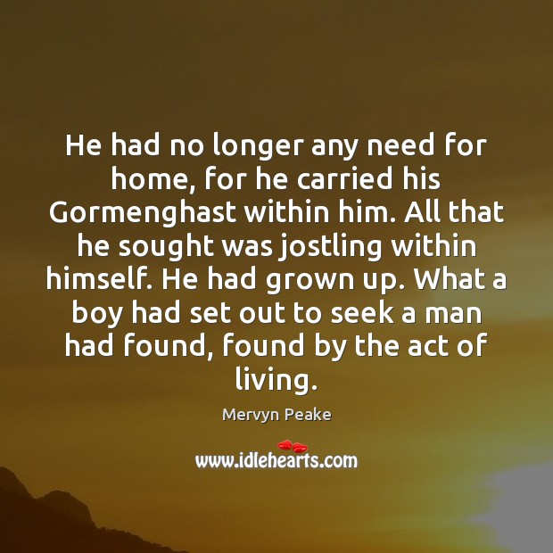 Image, He had no longer any need for home, for he carried his