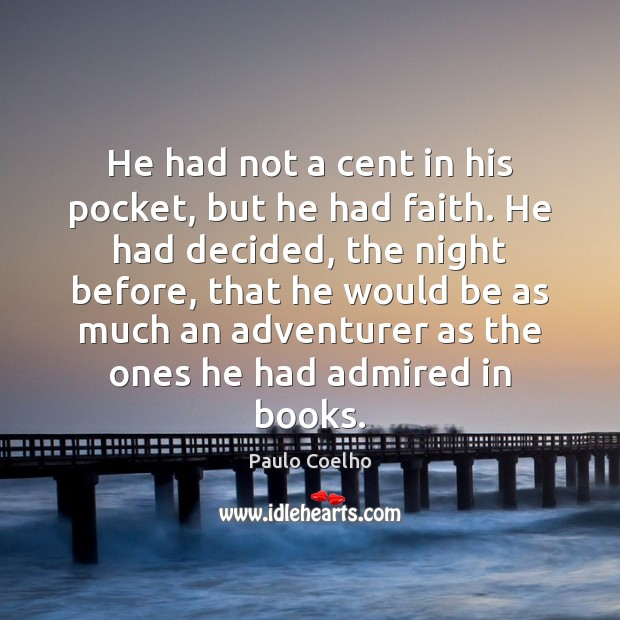 He had not a cent in his pocket, but he had faith. Image