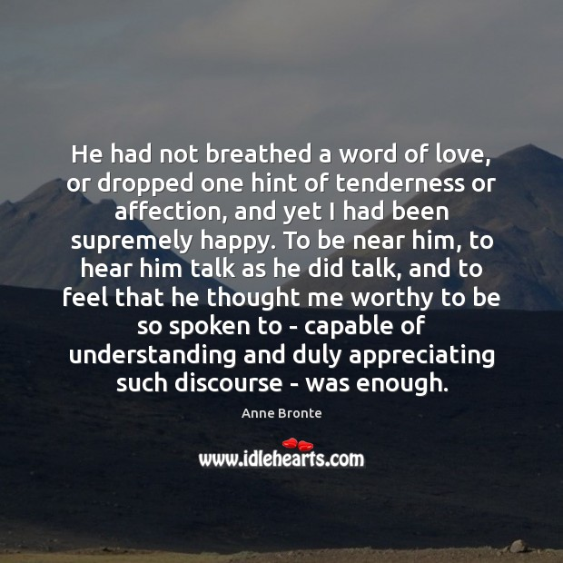 He had not breathed a word of love, or dropped one hint Understanding Quotes Image