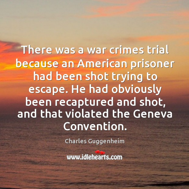 He had obviously been recaptured and shot, and that violated the geneva convention. Image