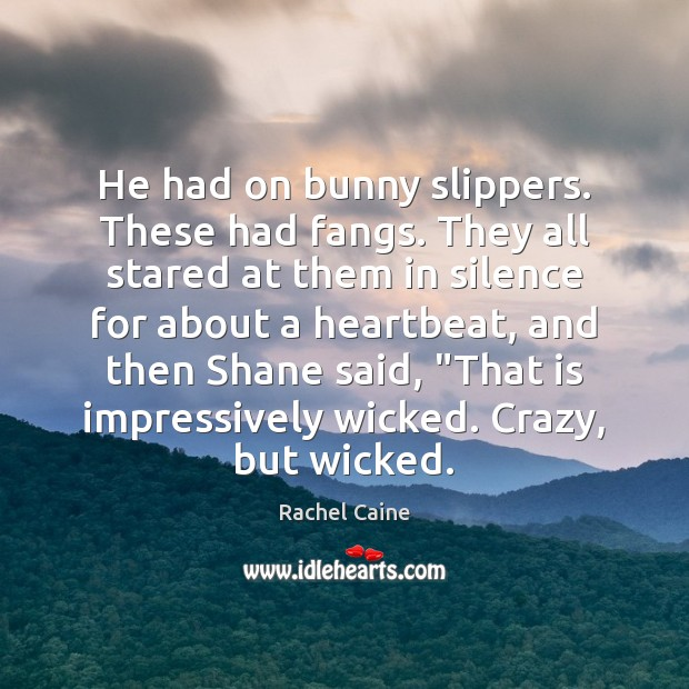 He had on bunny slippers. These had fangs. They all stared at Image