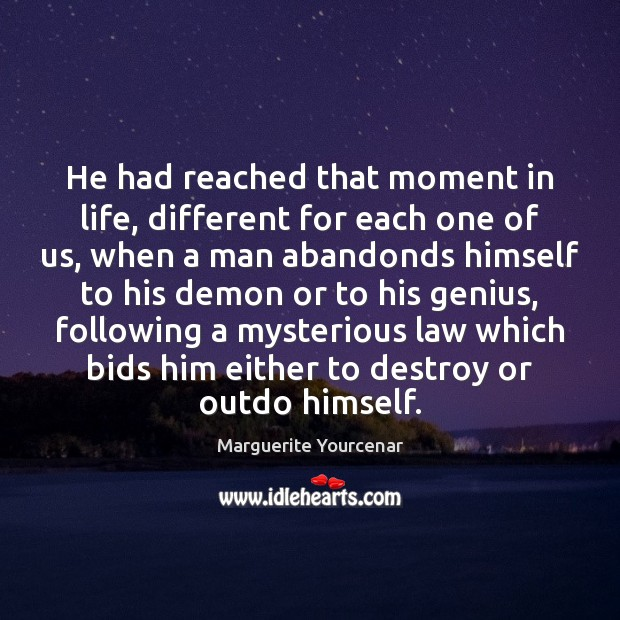 He had reached that moment in life, different for each one of Marguerite Yourcenar Picture Quote