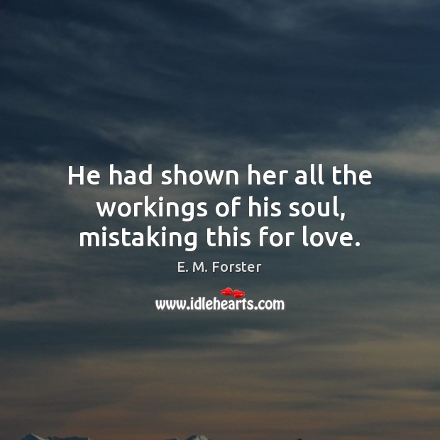 Image, He had shown her all the workings of his soul, mistaking this for love.