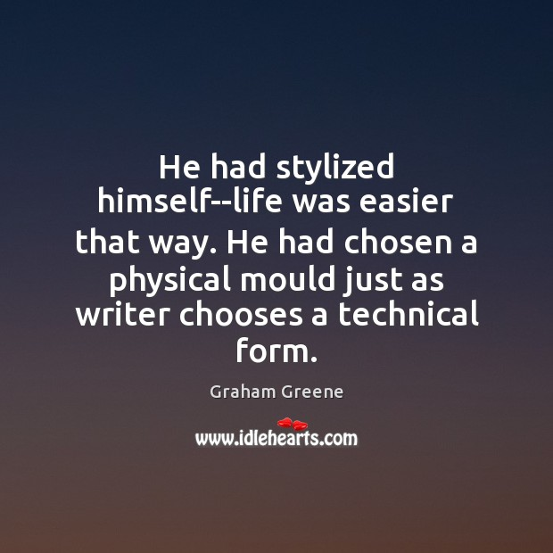 He had stylized himself–life was easier that way. He had chosen a Graham Greene Picture Quote