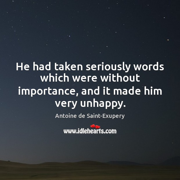 He had taken seriously words which were without importance, and it made him very unhappy. Image