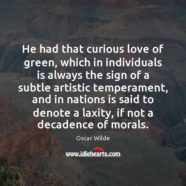 Image, He had that curious love of green, which in individuals is always