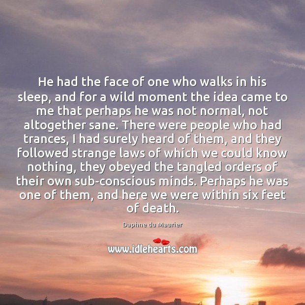 He had the face of one who walks in his sleep, and Daphne du Maurier Picture Quote