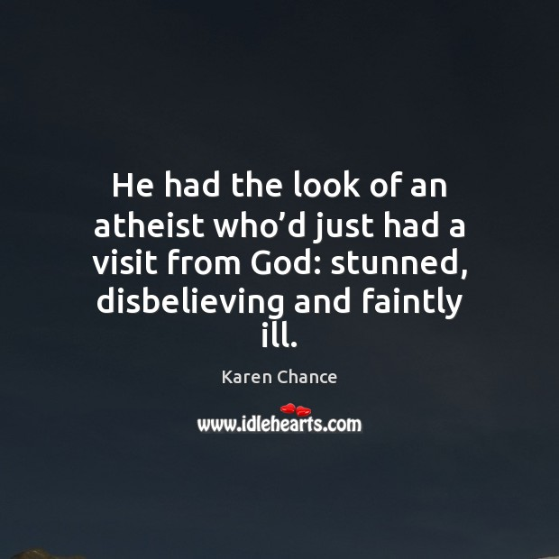 He had the look of an atheist who'd just had a Image