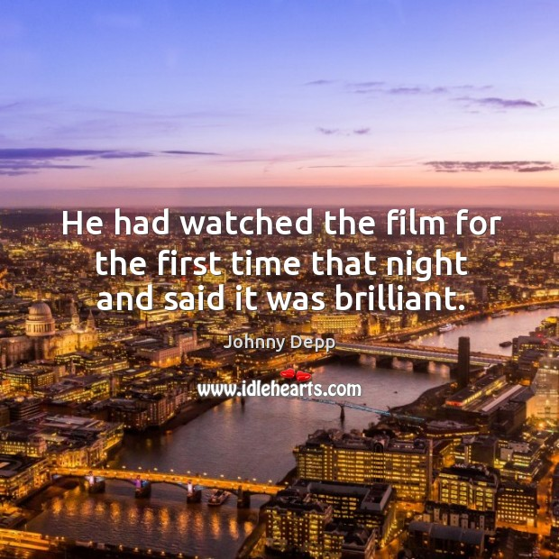 Image, He had watched the film for the first time that night and said it was brilliant.