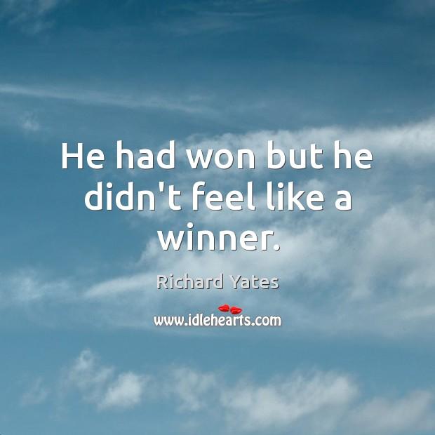 He had won but he didn't feel like a winner. Image