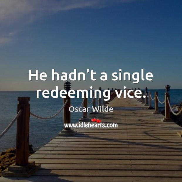 Image, He hadn't a single redeeming vice.