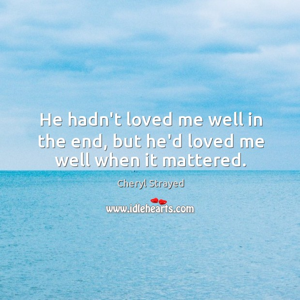 He hadn't loved me well in the end, but he'd loved me well when it mattered. Image