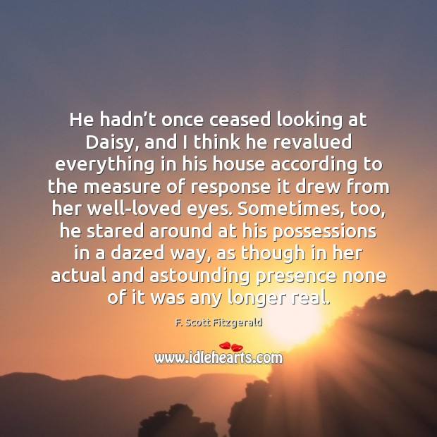 Image, He hadn't once ceased looking at Daisy, and I think he